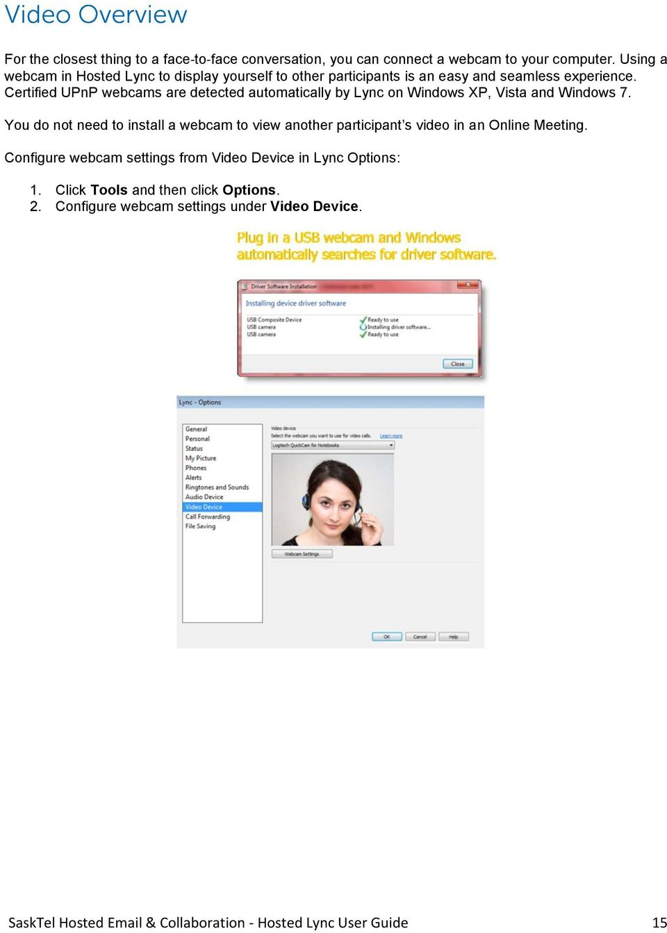Certified UPnP webcams are detected automatically by Lync on Windows XP, Vista and Windows 7.