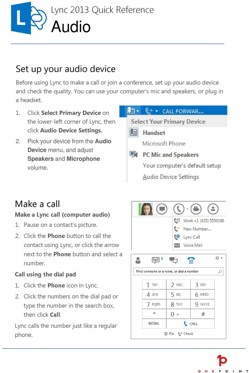 Pick your device from the Audio Device menu, and adjust Speakers and Microphone volume. Make a call Make a Lync call (computer audio) 1. Pause on a contact s picture. 2.