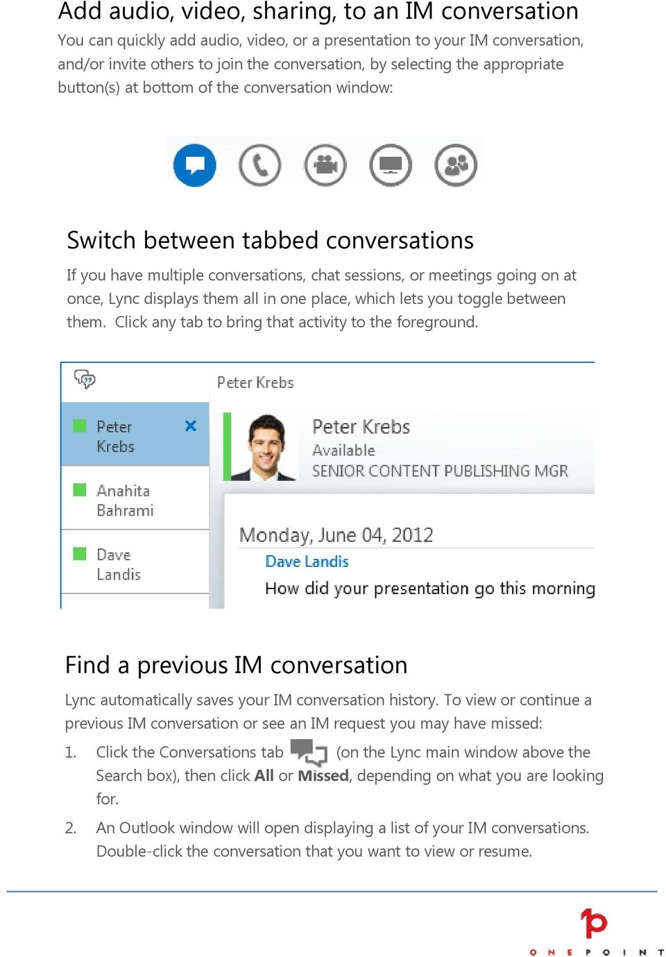 in one place, which lets you toggle between them. Click any tab to bring that activity to the foreground. Find a previous IM conversation Lync automatically saves your IM conversation history.
