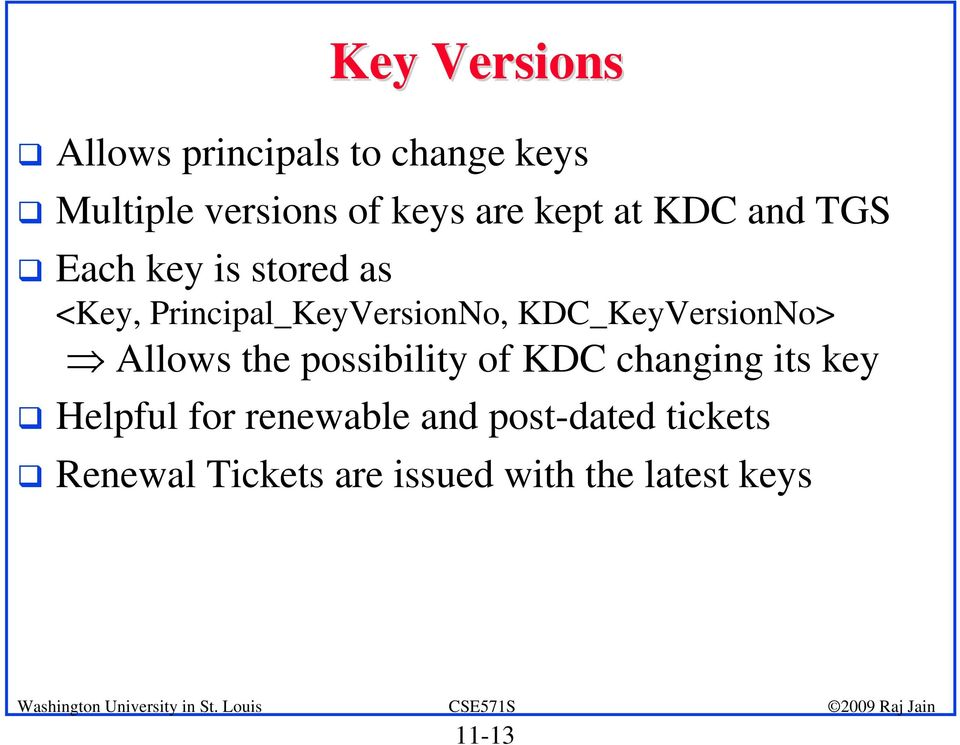 KDC_KeyVersionNo> Allows the possibility of KDC changing its key Helpful for