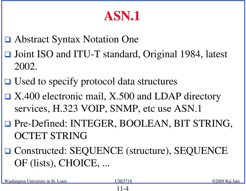 500 and LDAP directory services, H.323 VOIP, SNMP, etc use ASN.