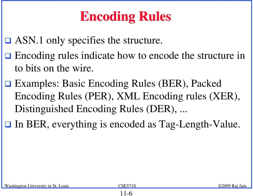 Examples: Basic Encoding Rules (BER), Packed Encoding Rules (PER), XML