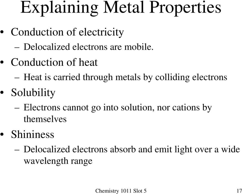 Conduction of heat Heat is carried through metals by colliding electrons Solubility