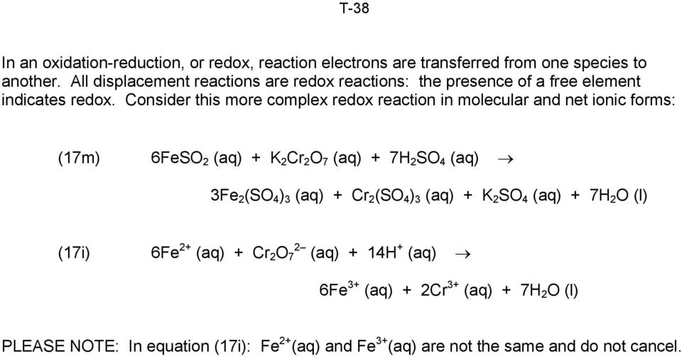 Consider this more complex redox reaction in molecular and net ionic forms: (17m) 6FeSO 2 (aq) + K 2 Cr 2 O 7 (aq) + 7H 2 SO 4 (aq) 3Fe 2 (SO 4 )