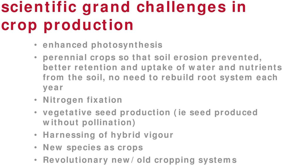 root system each year Nitrogen fixation vegetative seed production (ie seed produced without pollination)