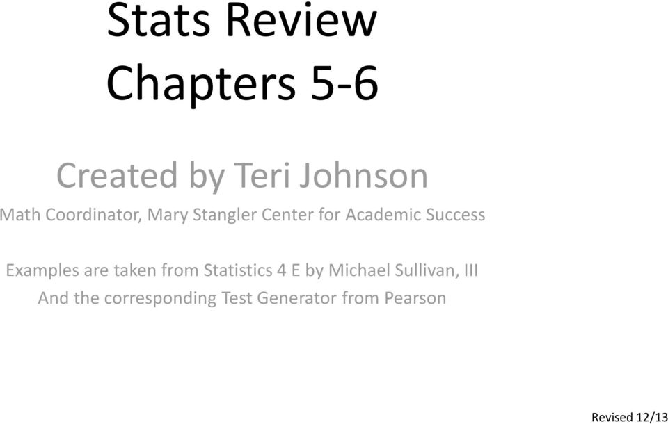 Examples are taken from Statistics 4 E by Michael Sullivan,