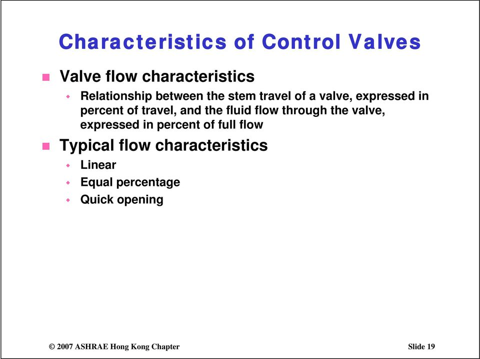 fluid flow through the valve, expressed in percent of full flow Typical flow