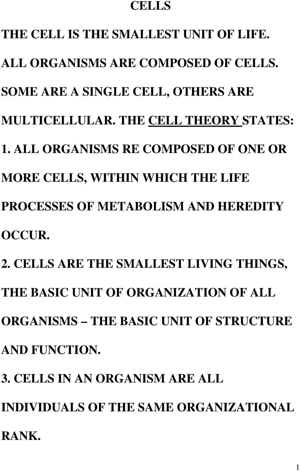 ALL ORGANISMS RE COMPOSED OF ONE OR MORE CELLS, WITHIN WHICH THE LIFE PROCESSES OF METABOLISM AND HEREDITY OCCUR. 2.