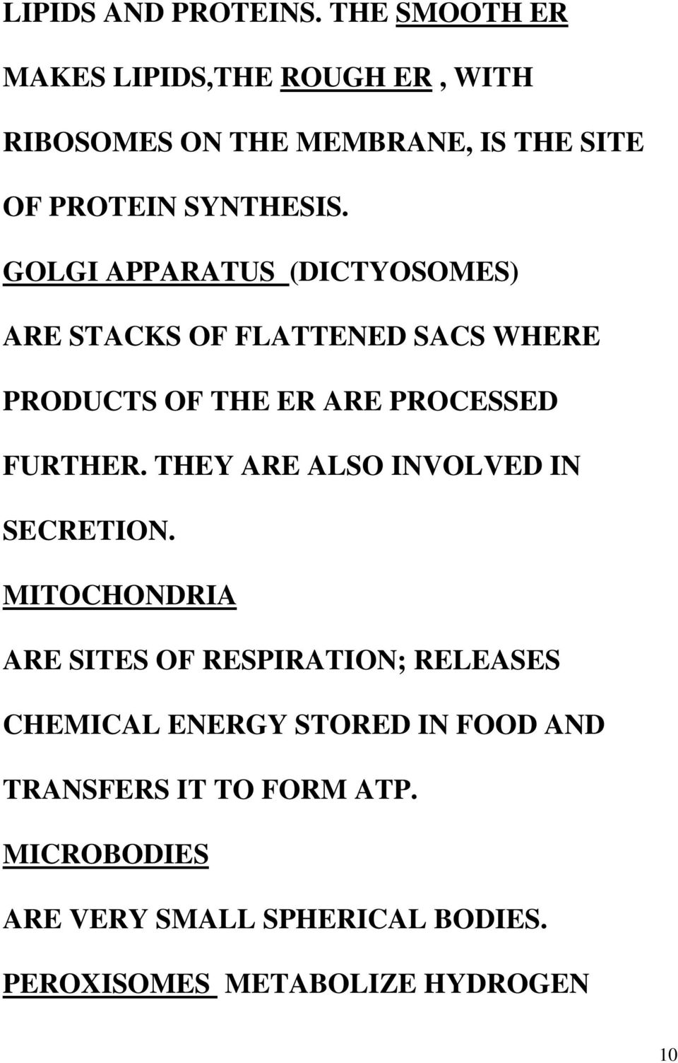 GOLGI APPARATUS (DICTYOSOMES) ARE STACKS OF FLATTENED SACS WHERE PRODUCTS OF THE ER ARE PROCESSED FURTHER.
