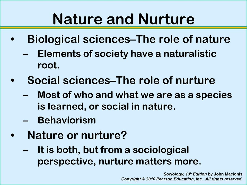Social sciences The role of nurture Most of who and what we are as a species