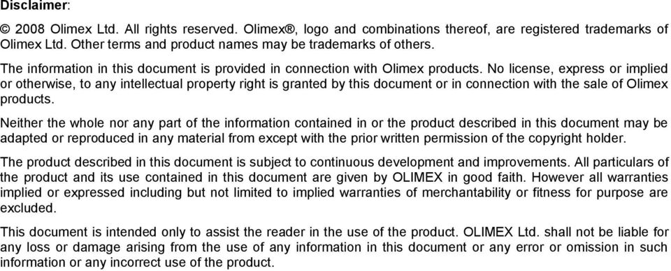 No license, express or implied or otherwise, to any intellectual property right is granted by this document or in connection with the sale of Olimex products.