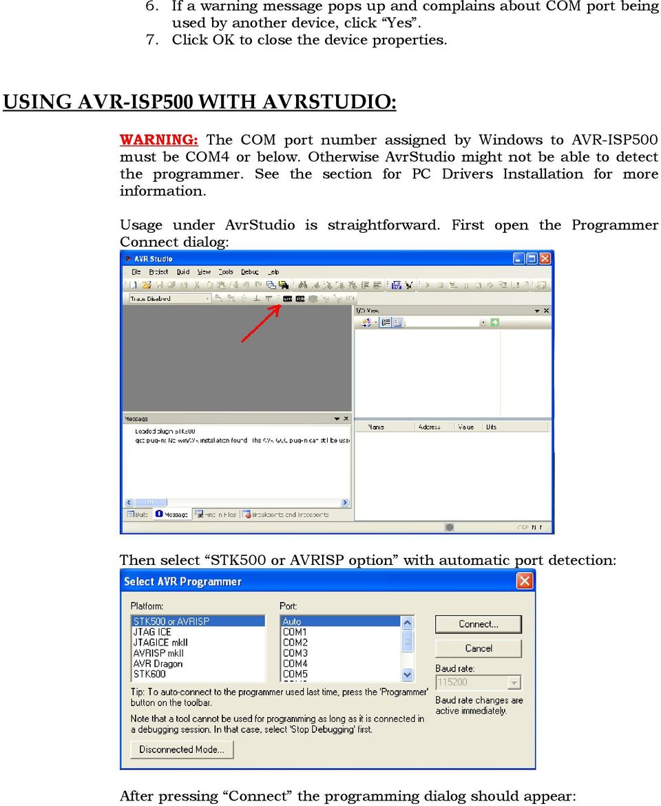 Otherwise AvrStudio might not be able to detect the programmer. See the section for PC Drivers Installation for more information.
