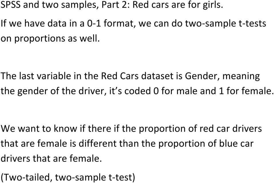 The last variable in the Red Cars dataset is Gender, meaning the gender of the driver, it s coded 0 for male