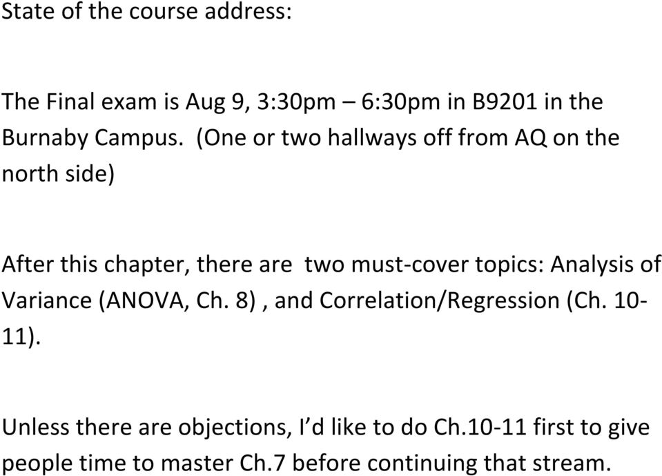 topics: Analysis of Variance (ANOVA, Ch. 8), and Correlation/Regression (Ch. 10-11).