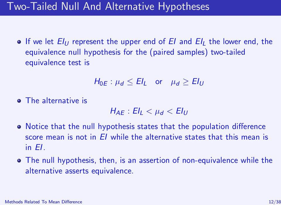 EI U H AE : EI L < µ d < EI U Notice that the null hypothesis states that the population difference score mean is not in EI while the