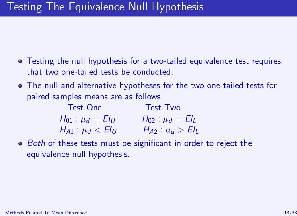 The null and alternative hypotheses for the two one-tailed tests for paired samples means are as follows Test One Test