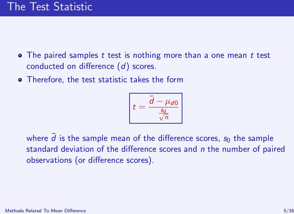 Therefore, the test statistic takes the form t = d µ d0 s d n where d is the sample mean of the