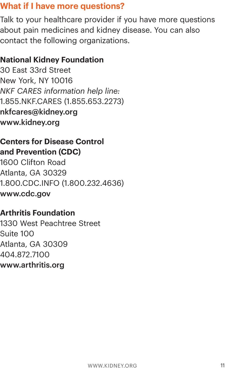 855.NKF.CARES (1.855.653.2273) nkfcares@kidney.org www.kidney.org Centers for Disease Control and Prevention (CDC) 1600 Clifton Road Atlanta, GA 30329 1.