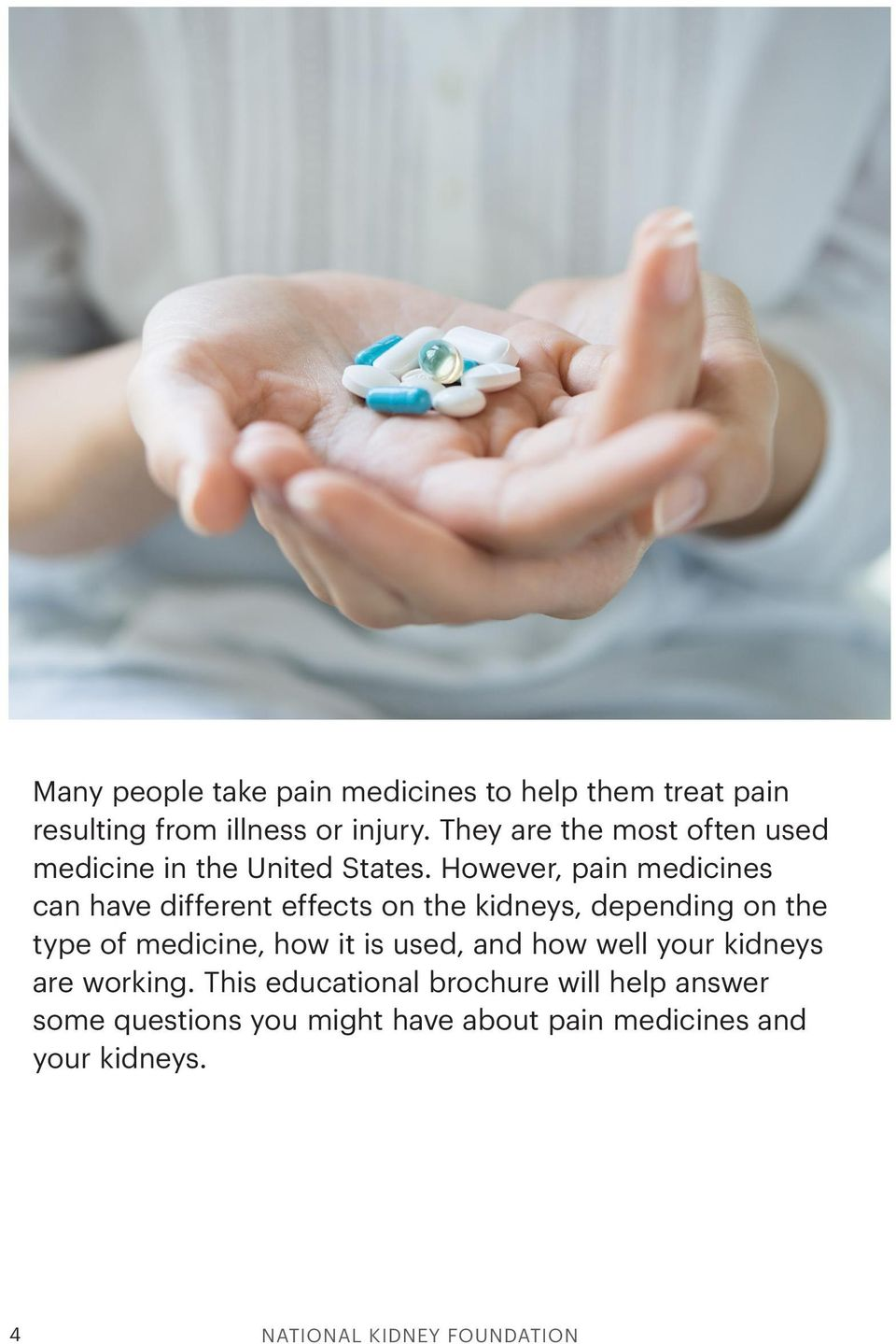 However, pain medicines can have different effects on the kidneys, depending on the type of medicine, how it is