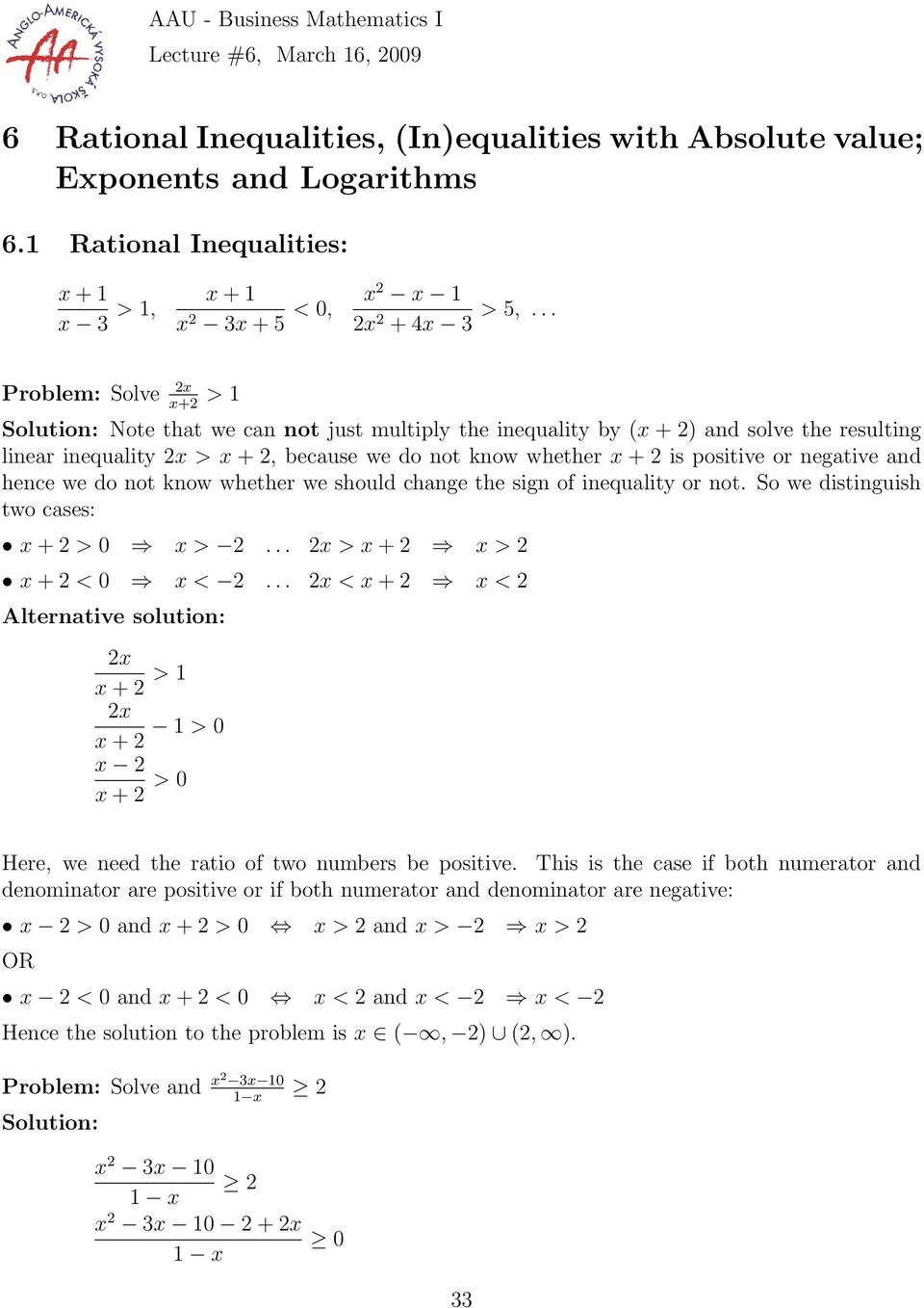 .. Problem: Solve 2x x+2 > 1 Note that we can not just multiply the inequality by (x + 2) and solve the resulting linear inequality 2x > x + 2, because we do not know whether x + 2 is positive or