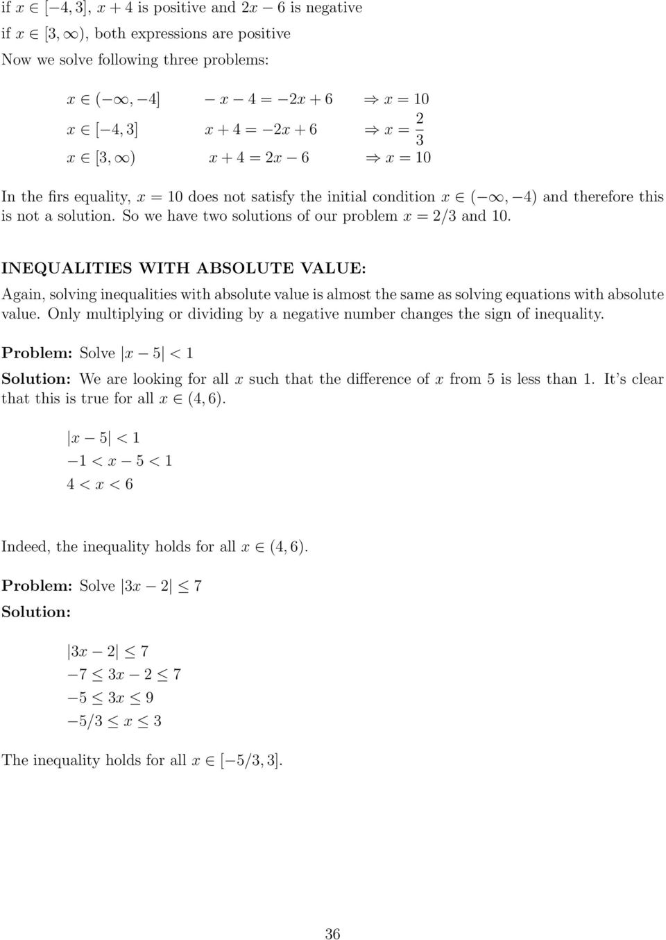 INEQUALITIES WITH ABSOLUTE VALUE: Again, solving inequalities with absolute value is almost the same as solving equations with absolute value.