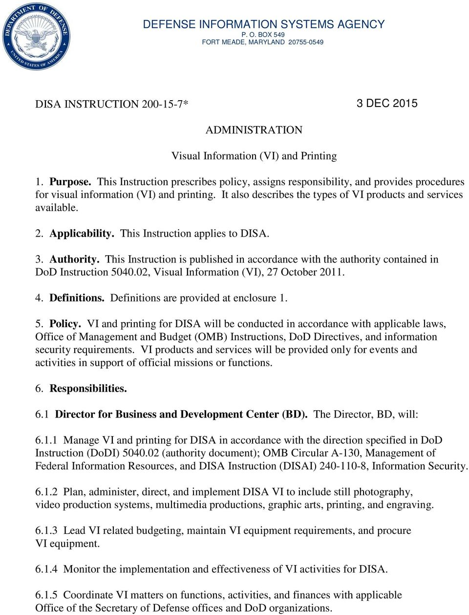 Applicability. This Instruction applies to DISA. 3. Authority. This Instruction is published in accordance with the authority contained in DoD Instruction 5040.
