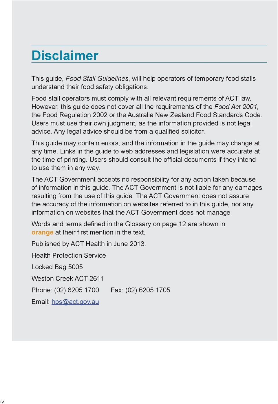 However, this guide does not cover all the requirements of the Food Act 2001, the Food Regulation 2002 or the Australia New Zealand Food Standards Code.
