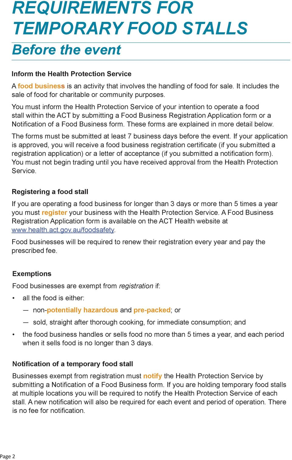 You must inform the Health Protection Service of your intention to operate a food stall within the ACT by submitting a Food Business Registration Application form or a Notification of a Food Business