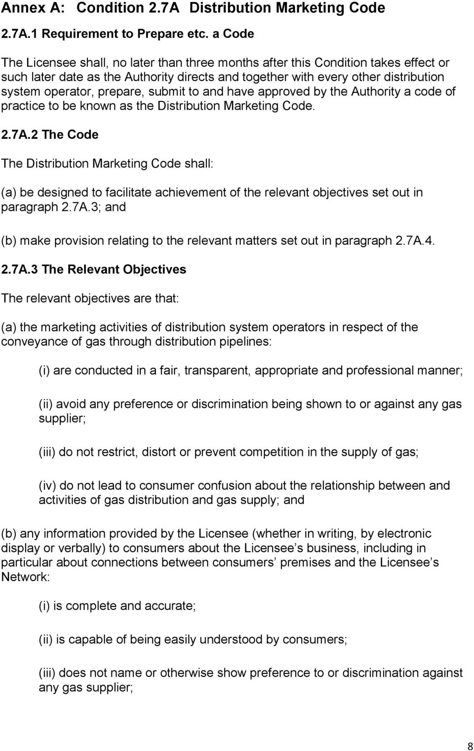 prepare, submit to and have approved by the Authority a code of practice to be known as the Distribution Marketing Code. 2.7A.