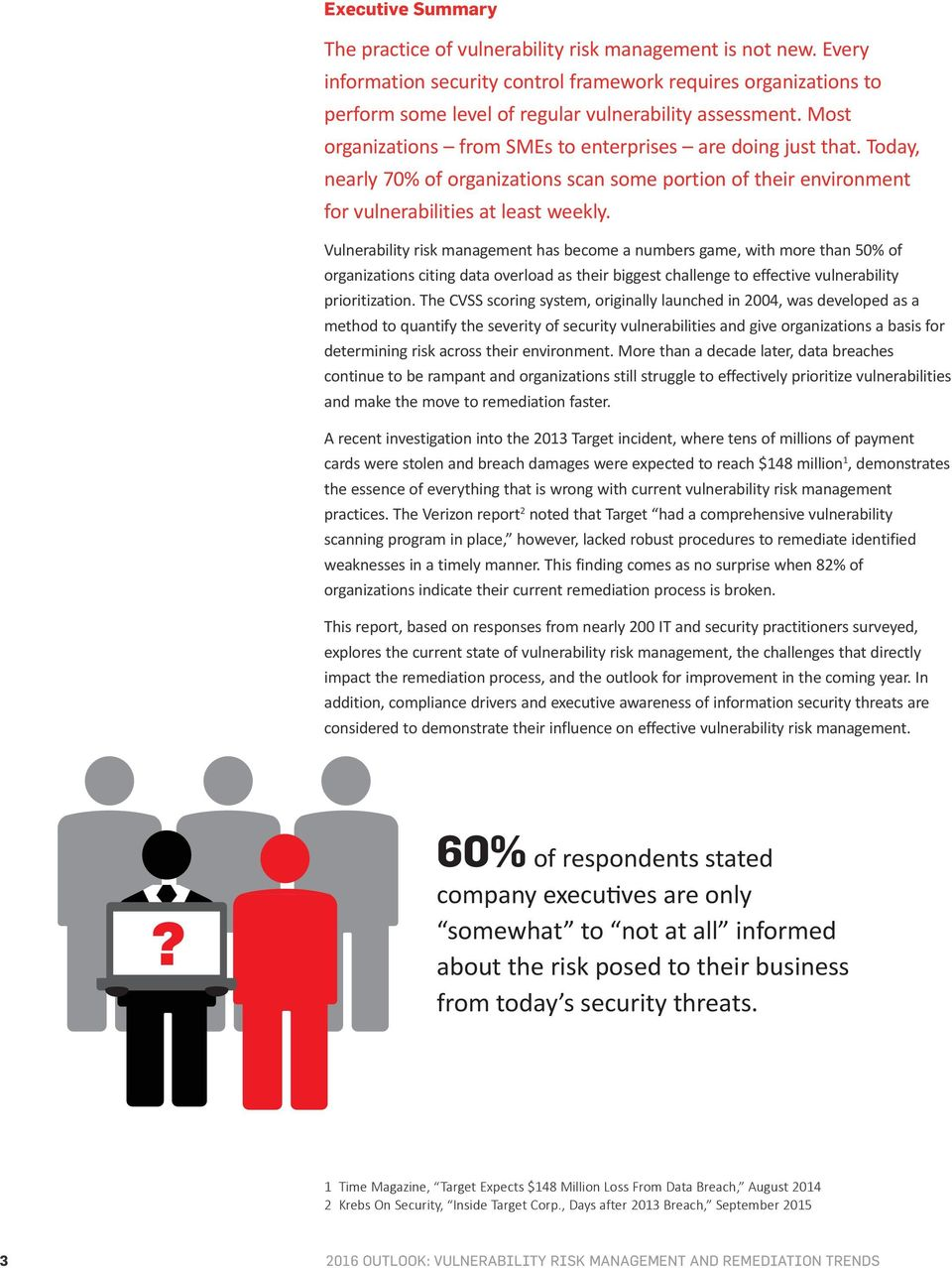 Today, nearly 70% of organizations scan some portion of their environment for vulnerabilities at least weekly.