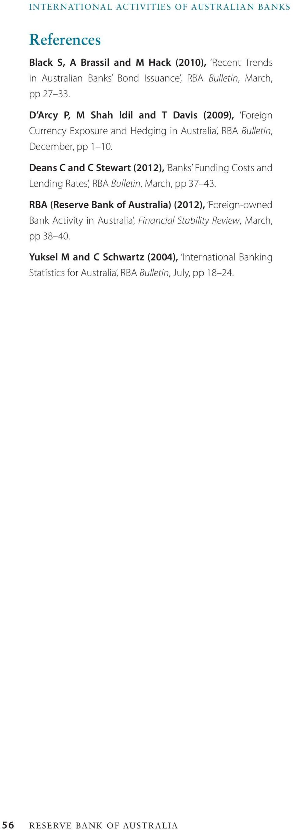 Deans C and C Stewart (212), Banks Funding Costs and Lending Rates, RBA Bulletin, March, pp 37 43.