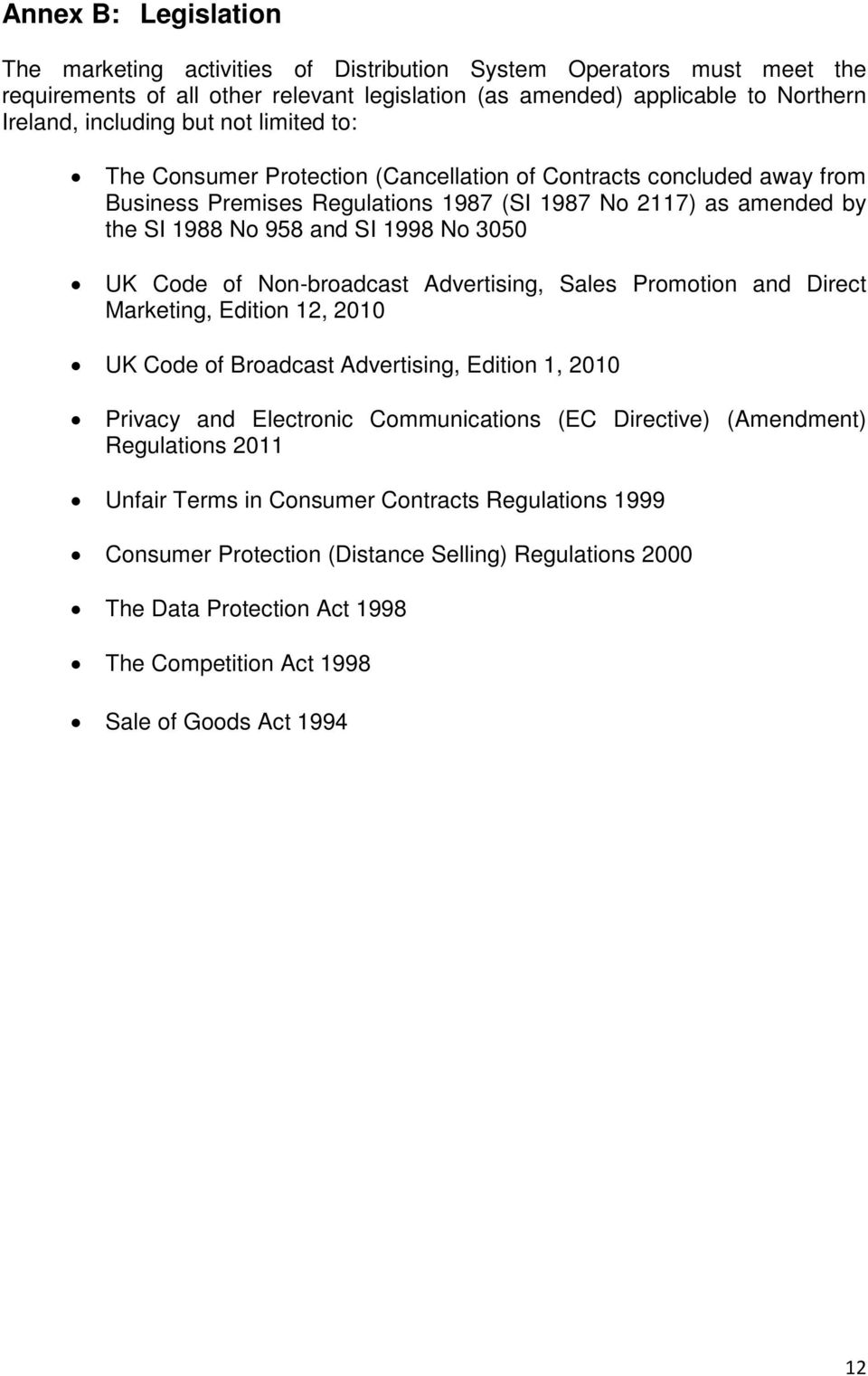 Code of Non-broadcast Advertising, Sales Promotion and Direct Marketing, Edition 12, 2010 UK Code of Broadcast Advertising, Edition 1, 2010 Privacy and Electronic Communications (EC Directive)