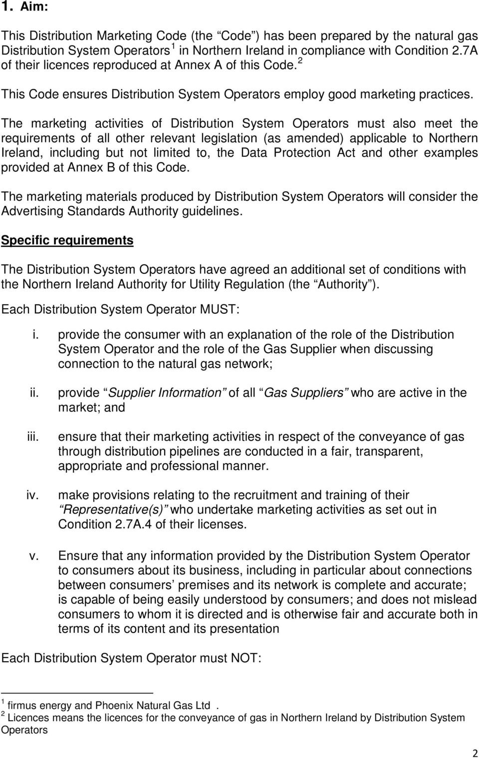 The marketing activities of Distribution System Operators must also meet the requirements of all other relevant legislation (as amended) applicable to Northern Ireland, including but not limited to,