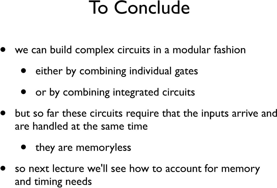 these circuits require that the inputs arrive and are handled at the same