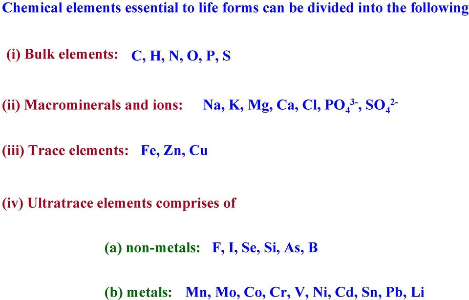 3-, S 4 2- (iii) Trace elements: Fe, Zn, Cu (iv) Ultratrace elements comprises of