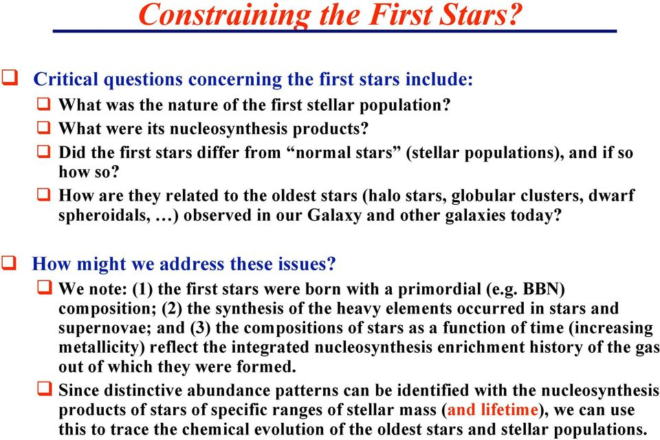 How are they related to the oldest stars (halo stars, globular clusters, dwarf spheroidals, ) observed in our Galaxy and other galaxies today? How might we address these issues?