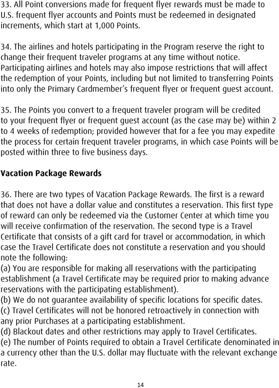 Participating airlines and hotels may also impose restrictions that will affect the redemption of your Points, including but not limited to transferring Points into only the Primary Cardmember s