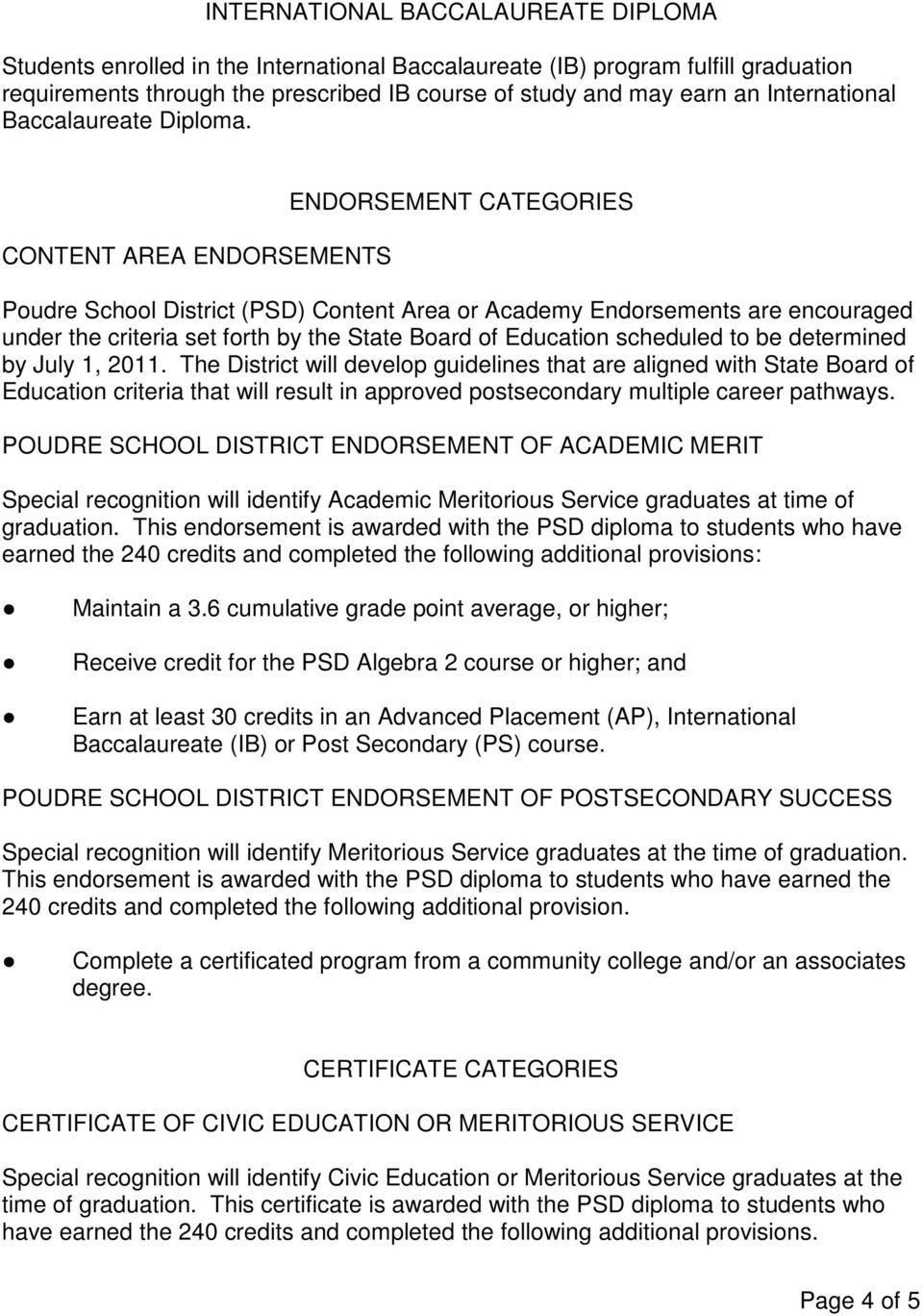 CONTENT AREA ENDORSEMENTS ENDORSEMENT CATEGORIES Poudre School District (PSD) Content Area or Academy Endorsements are encouraged under the criteria set forth by the State Board of Education