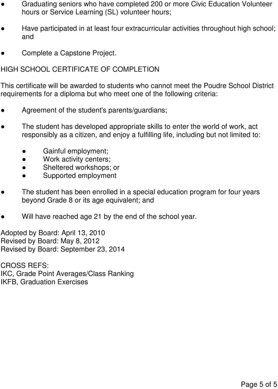 HIGH SCHOOL CERTIFICATE OF COMPLETION This certificate will be awarded to students who cannot meet the Poudre School District requirements for a diploma but who meet one of the following criteria: