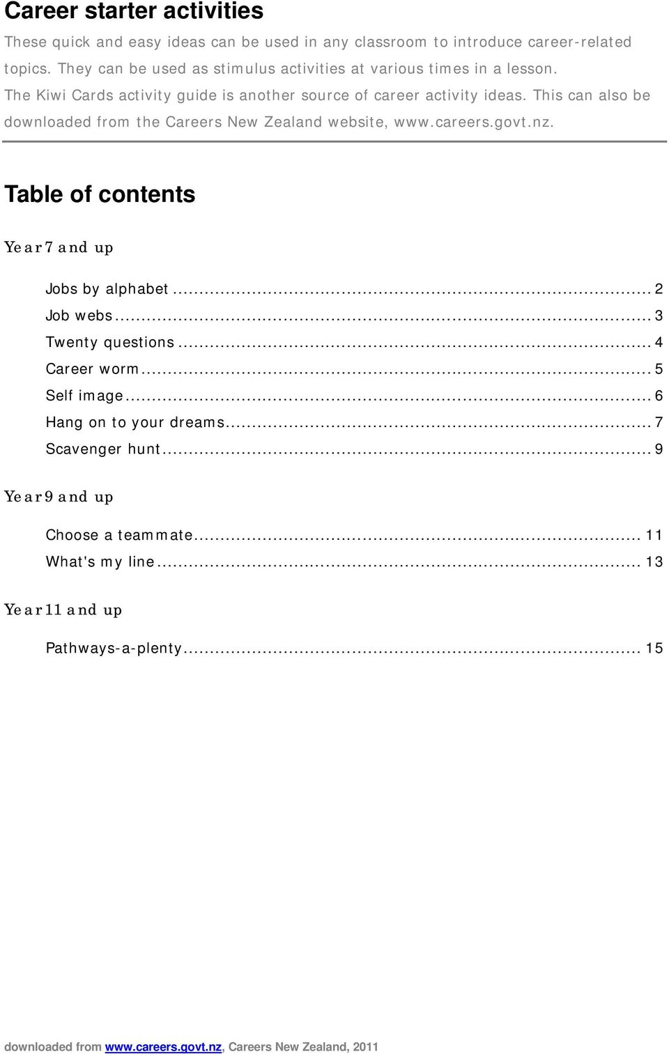 This can also be downloaded from the Careers New Zealand website, www.careers.govt.nz. Table of contents Year 7 and up Jobs by alphabet... 2 Job webs.