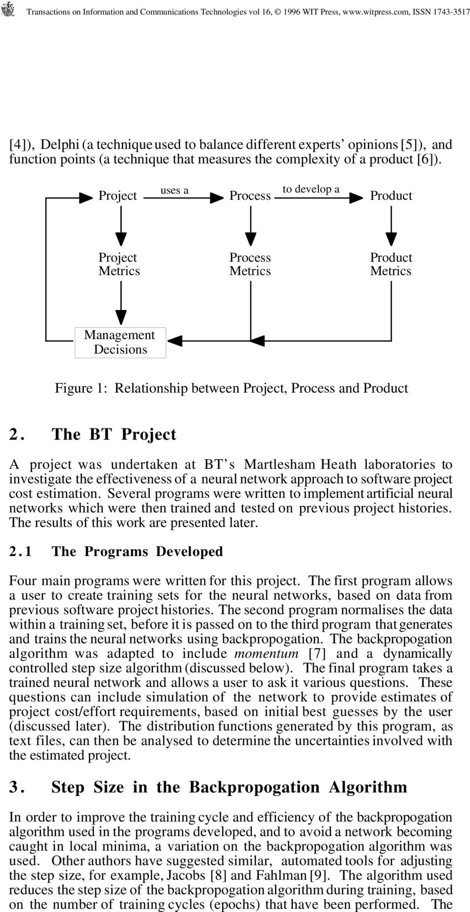 The BT Project A project was undertaken at BT s Martlesham Heath laboratories to investigate the effectiveness of a neural network approach to software project cost estimation.