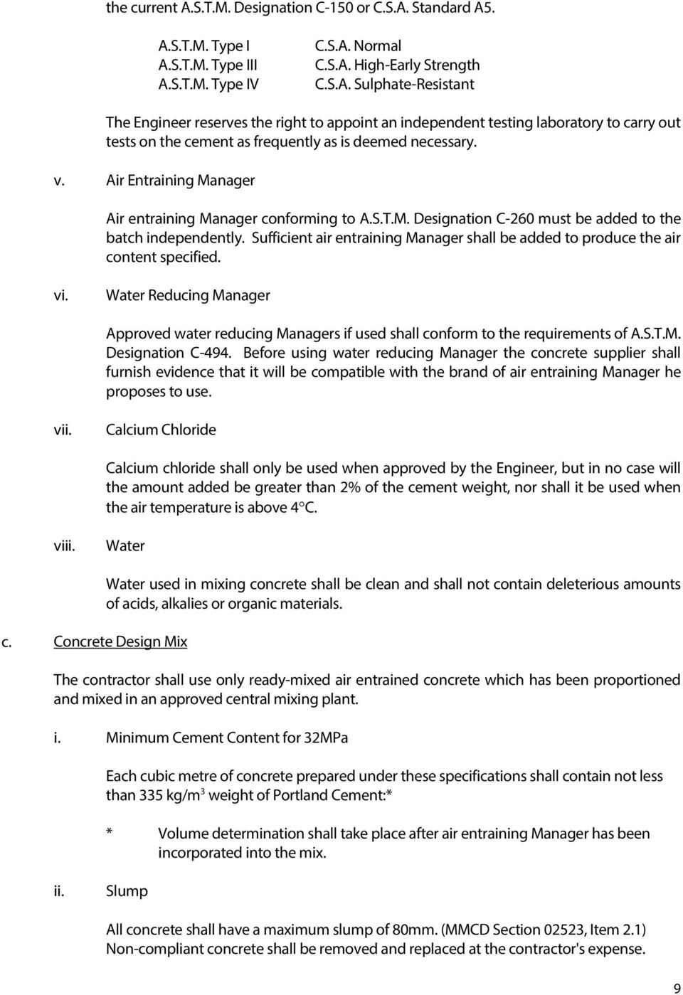 Sufficient air entraining Manager shall be added to produce the air content specified. vi. Water Reducing Manager Approved water reducing Managers if used shall conform to the requirements of A.S.T.M. Designation C-494.