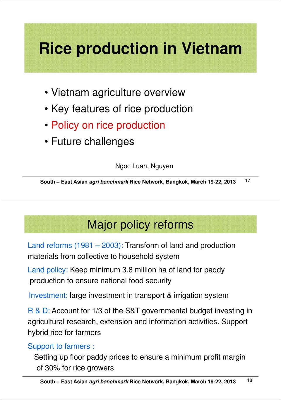 8 million ha of land for paddy production to ensure national food security Investment: large investment in transport & irrigation system R & D: Account for 1/3 of the S&T