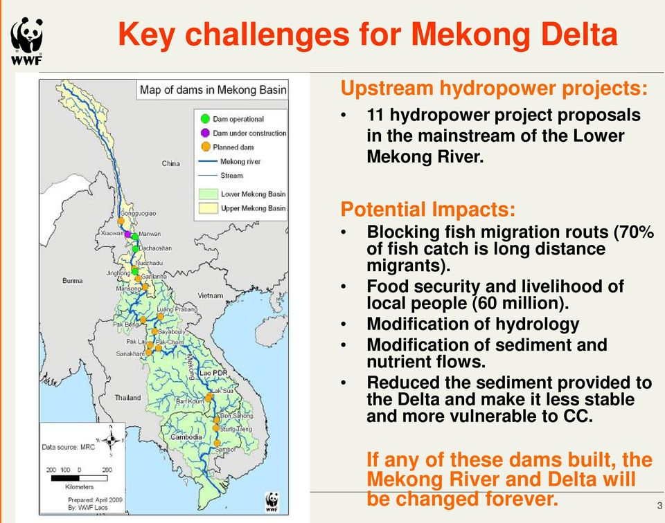 Food security and livelihood of local people (60 million). Modification of hydrology Modification of sediment and nutrient flows.
