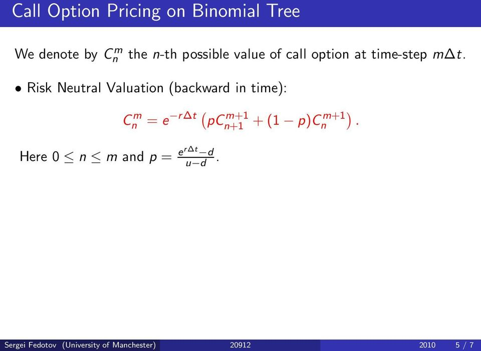Risk Neutral Valuation (backward in time): C m n = e r t ( pc m+1 n+1