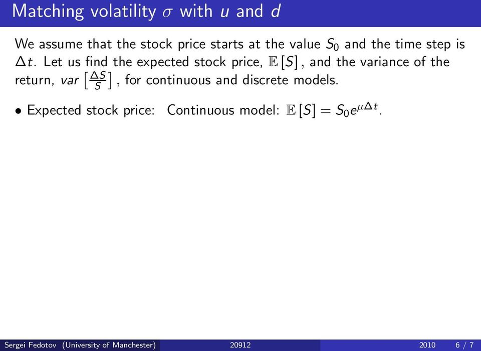 Let us find the expected stock price, E [S], and the variance of the return, var [ ] S S,