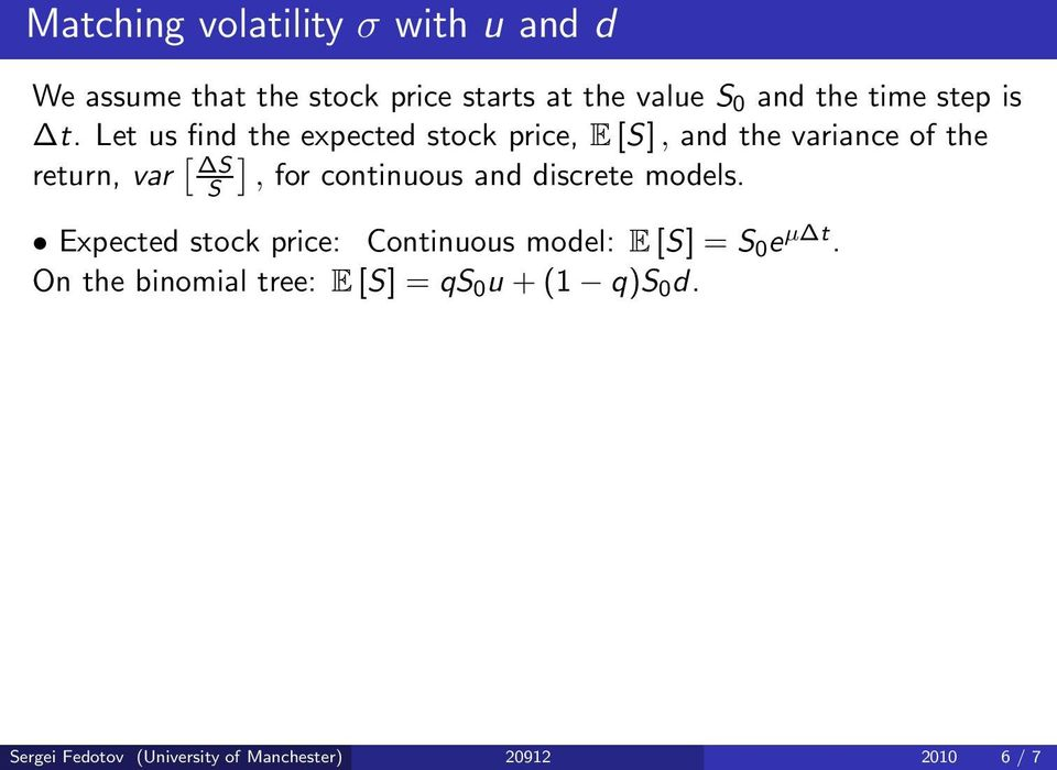 Let us find the expected stock price, E [S], and the variance of the return, var [ ] S S, for