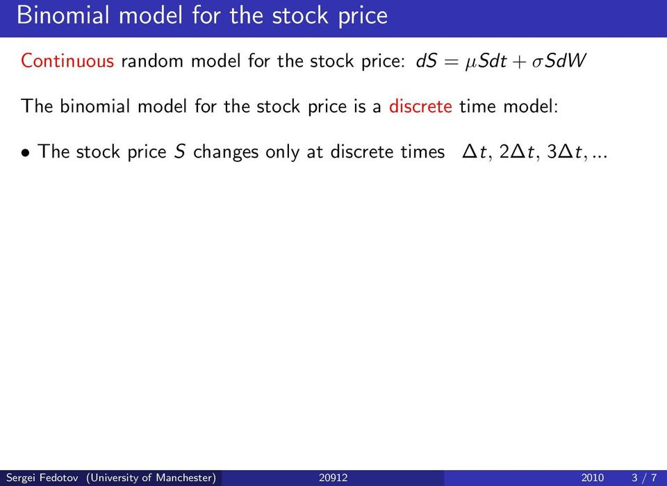 a discrete time model: The stock price S changes only at discrete times