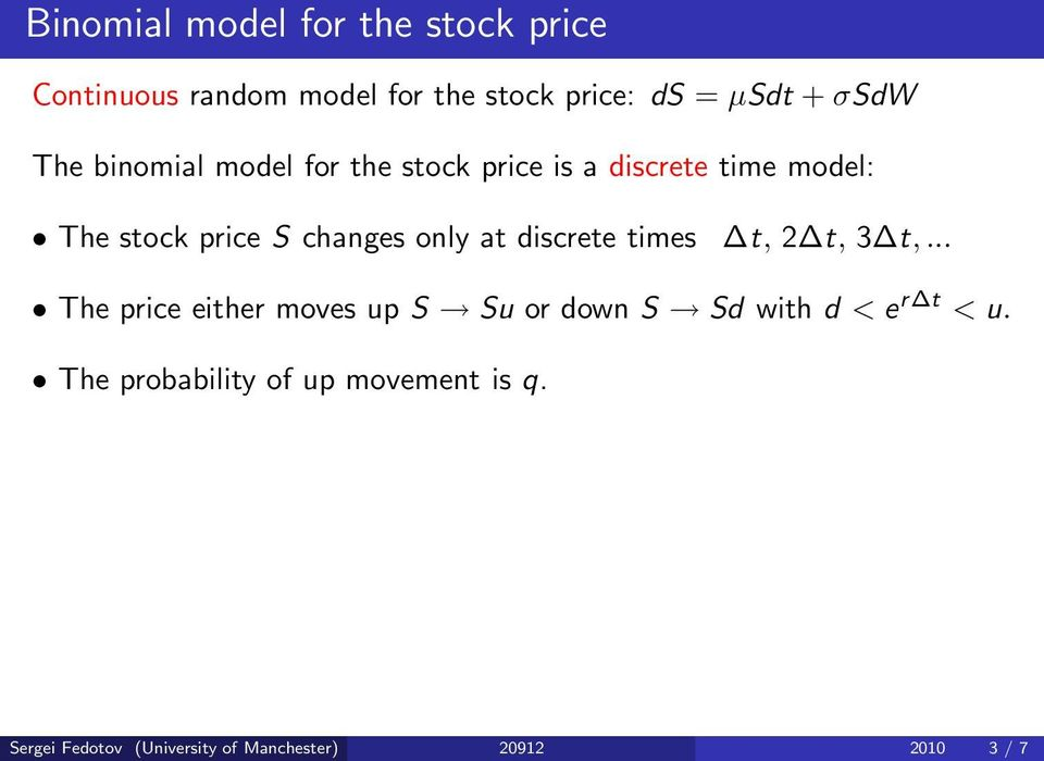 at discrete times t, 2 t, 3 t,... The price either moves up S Su or down S Sd with d < e r t < u.