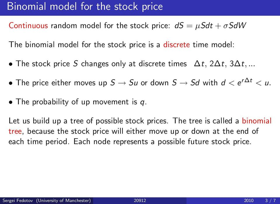 The probability of up movement is q. Let us build up a tree of possible stock prices.